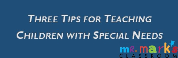Three Tips for Teaching Children with Special Needs