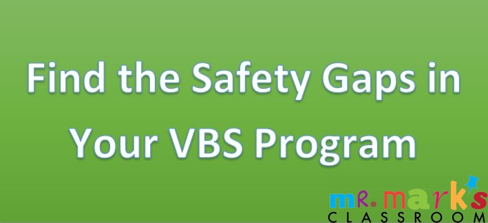Find the Safety Gaps in Your VBS Program