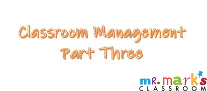 Classroom Management, Part 3